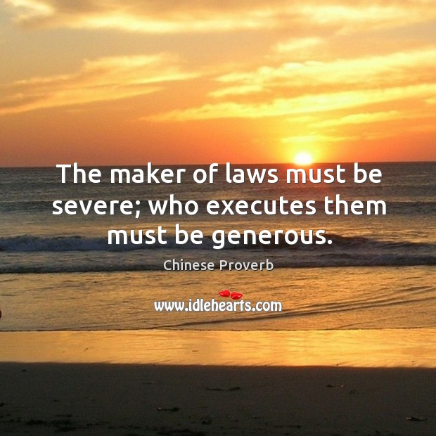 Image, The maker of laws must be severe; who executes them must be generous.
