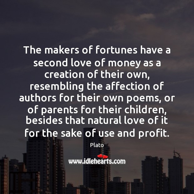 The makers of fortunes have a second love of money as a Plato Picture Quote