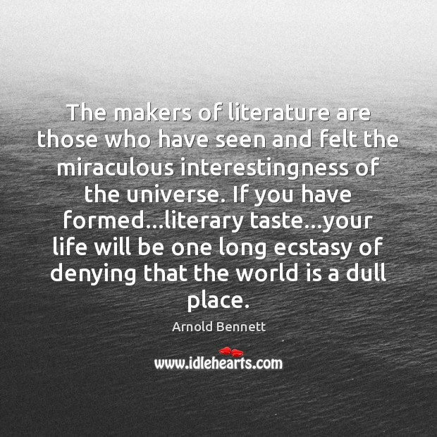 The makers of literature are those who have seen and felt the Arnold Bennett Picture Quote