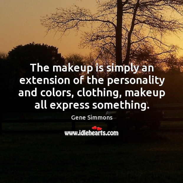 Image, The makeup is simply an extension of the personality and colors, clothing, makeup all express something.
