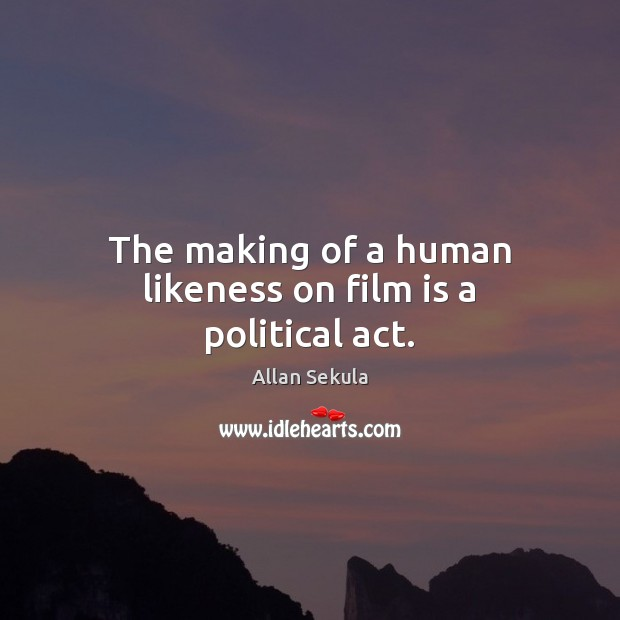 Image, The making of a human likeness on film is a political act.