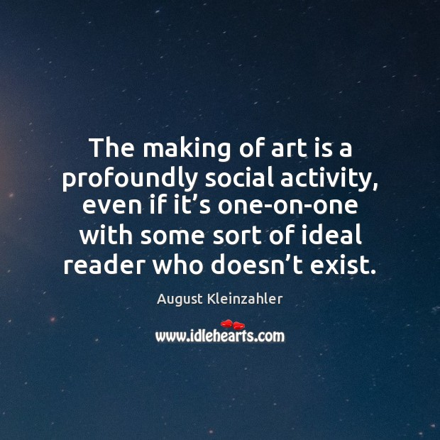 The making of art is a profoundly social activity, even if it' Art Quotes Image