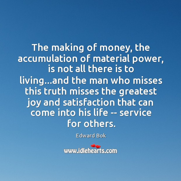 The making of money, the accumulation of material power, is not all Image