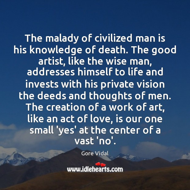 Image, The malady of civilized man is his knowledge of death. The good