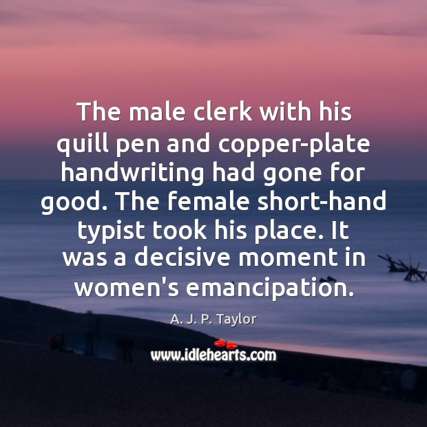 The male clerk with his quill pen and copper-plate handwriting had gone Image
