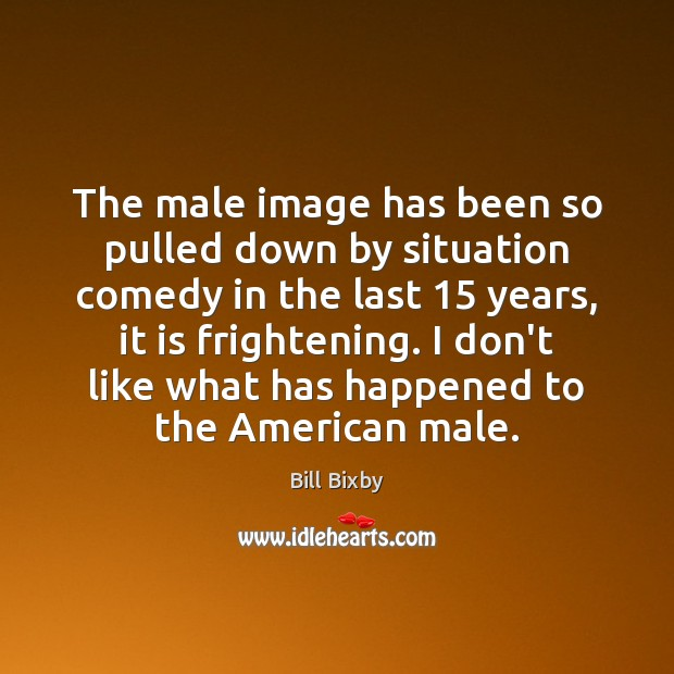 Image, The male image has been so pulled down by situation comedy in