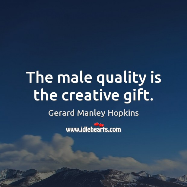 The male quality is the creative gift. Image