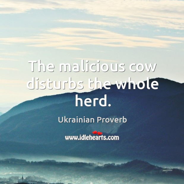 The malicious cow disturbs the whole herd. Ukrainian Proverbs Image