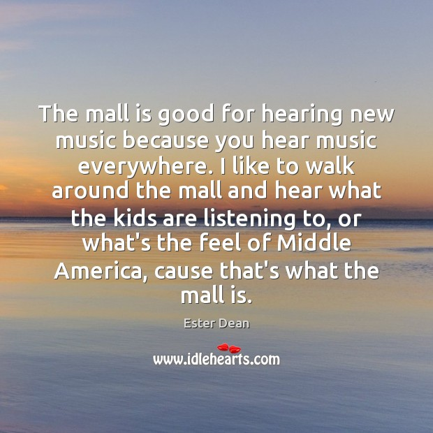 Image, The mall is good for hearing new music because you hear music