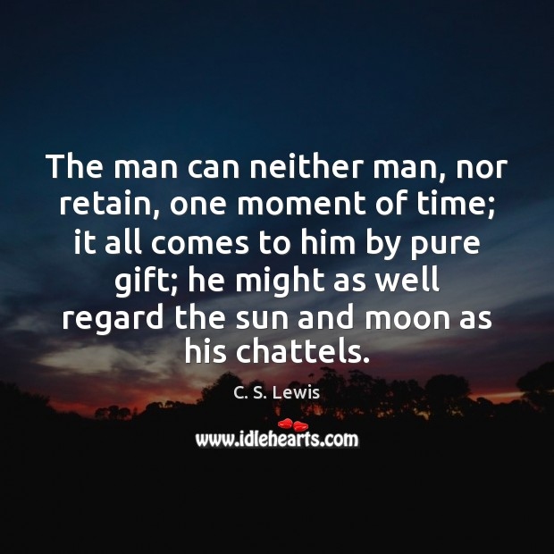 The man can neither man, nor retain, one moment of time; it Image