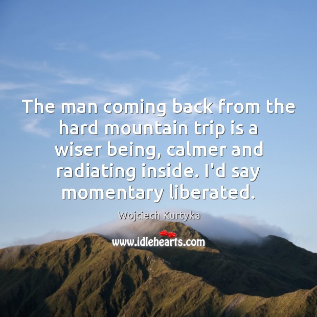 The man coming back from the hard mountain trip is a wiser Image