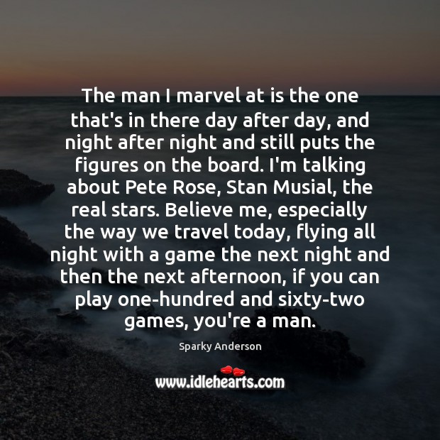 The man I marvel at is the one that's in there day Image