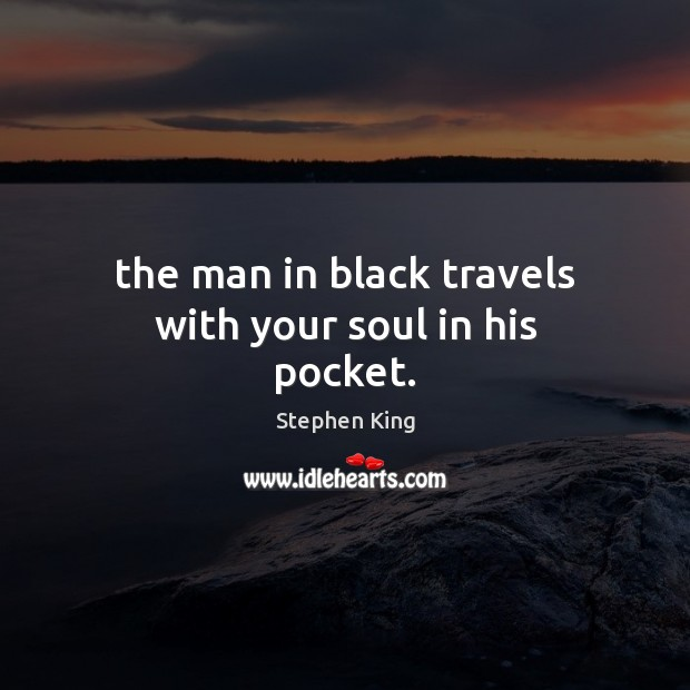 The man in black travels with your soul in his pocket. Image