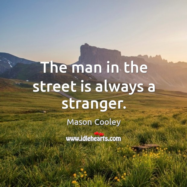 The man in the street is always a stranger. Image