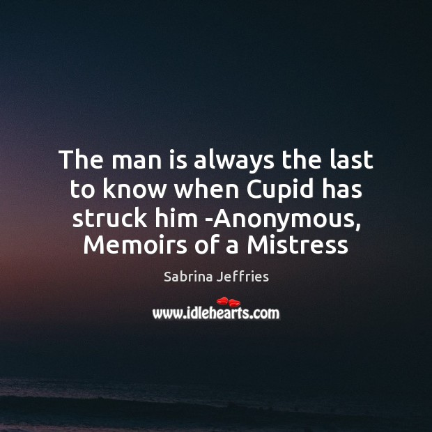 The man is always the last to know when Cupid has struck Sabrina Jeffries Picture Quote