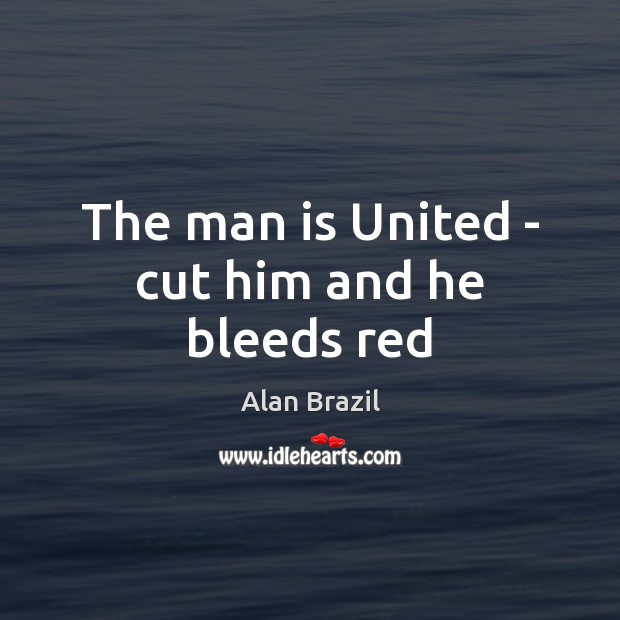Image, The man is United – cut him and he bleeds red