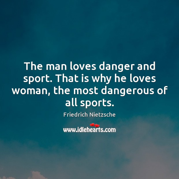 Image, The man loves danger and sport. That is why he loves woman,