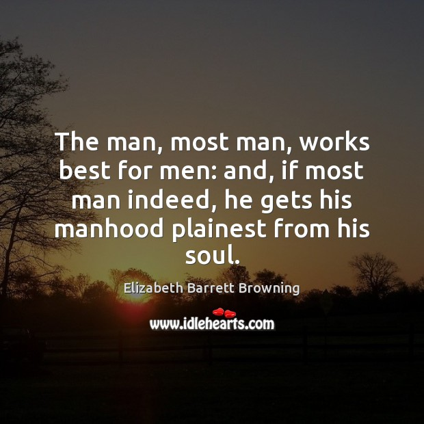 The man, most man, works best for men: and, if most man Elizabeth Barrett Browning Picture Quote