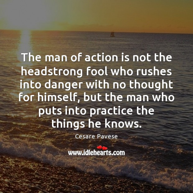 The man of action is not the headstrong fool who rushes into Cesare Pavese Picture Quote