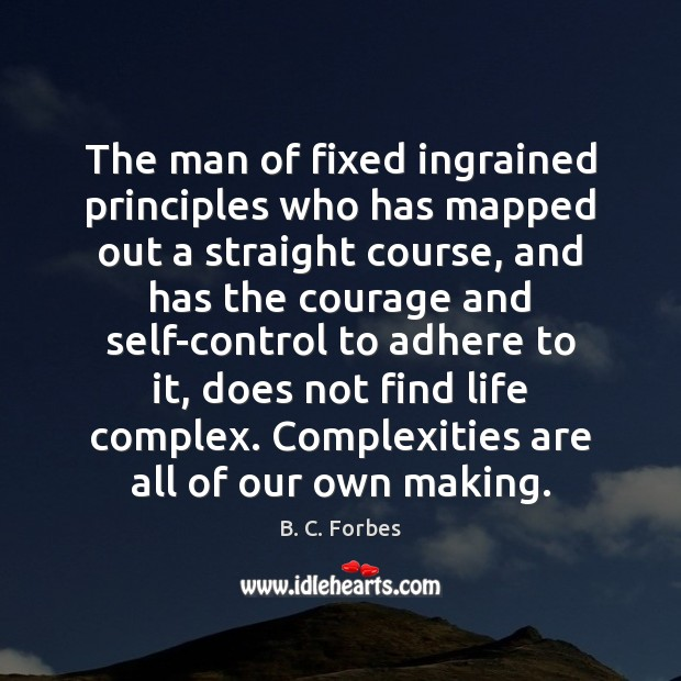 The man of fixed ingrained principles who has mapped out a straight Image