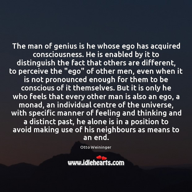 The man of genius is he whose ego has acquired consciousness. He Otto Weininger Picture Quote