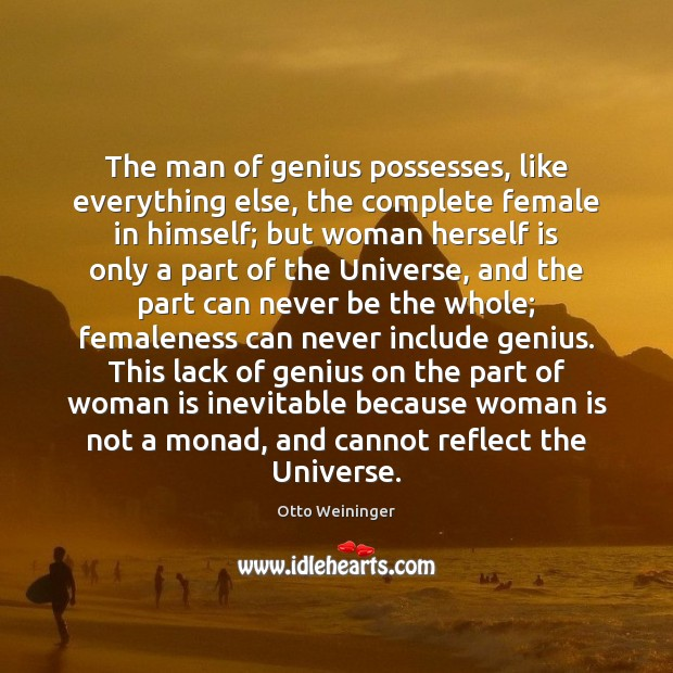 The man of genius possesses, like everything else, the complete female in Otto Weininger Picture Quote