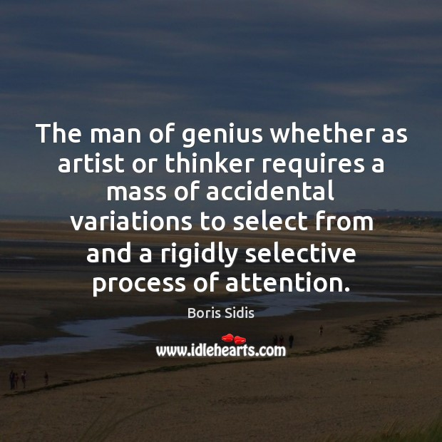 The man of genius whether as artist or thinker requires a mass Boris Sidis Picture Quote