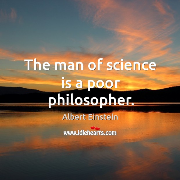 Image, The man of science is a poor philosopher.