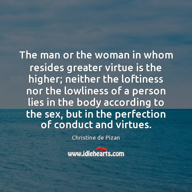 The man or the woman in whom resides greater virtue is the Image