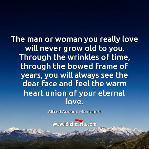 The man or woman you really love will never grow old to Alfred Armand Montapert Picture Quote