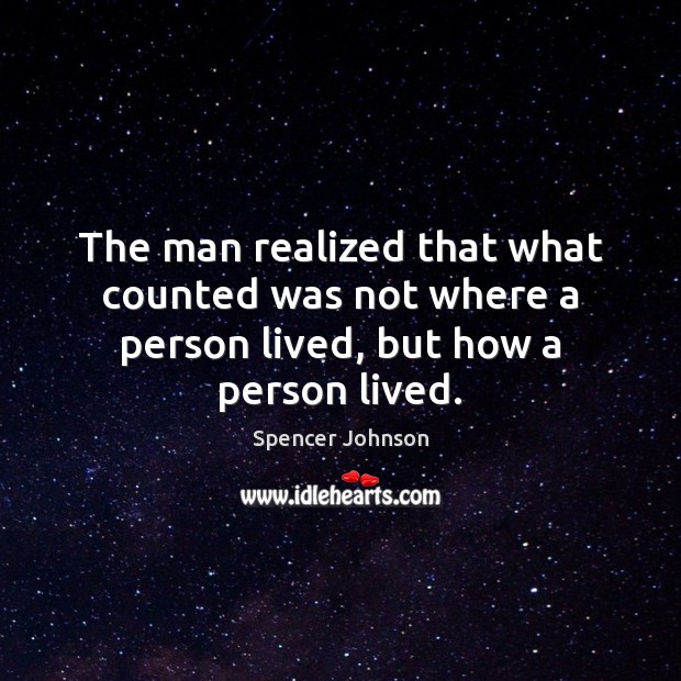 The man realized that what counted was not where a person lived, but how a person lived. Image