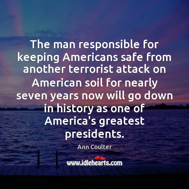 The man responsible for keeping Americans safe from another terrorist attack on Ann Coulter Picture Quote