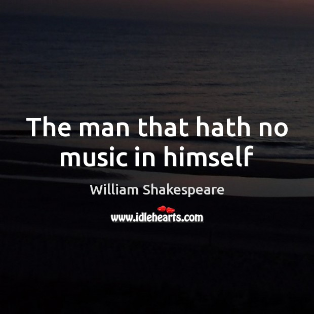 Image, The man that hath no music in himself