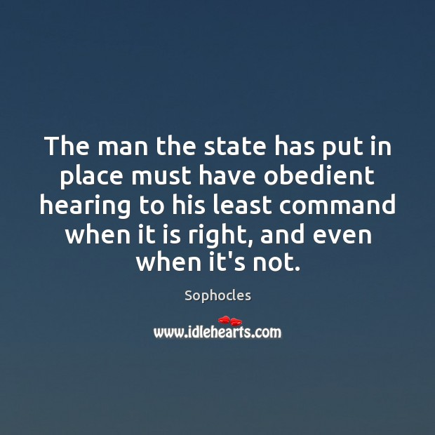 The man the state has put in place must have obedient hearing Sophocles Picture Quote