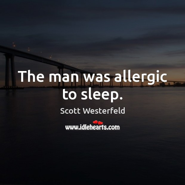Image, The man was allergic to sleep.