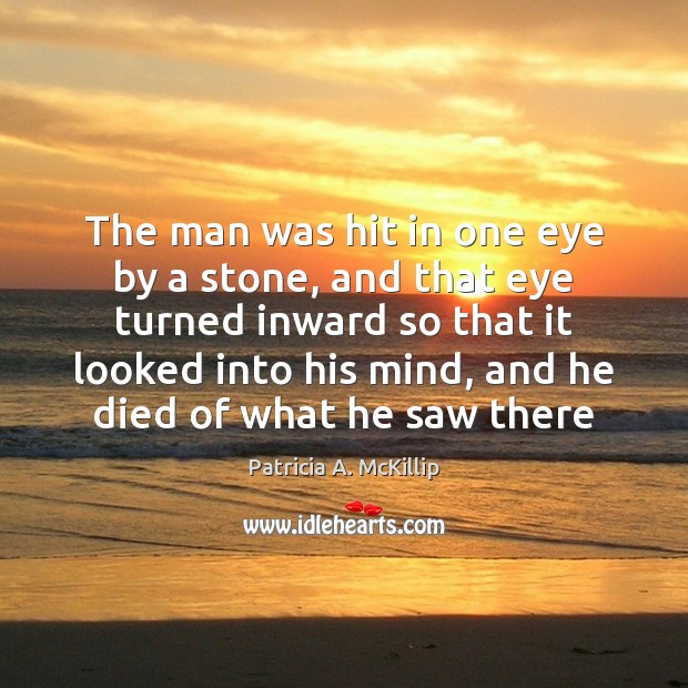 Patricia A. McKillip Picture Quote image saying: The man was hit in one eye by a stone, and that