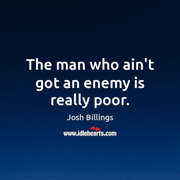 The man who ain't got an enemy is really poor. Image