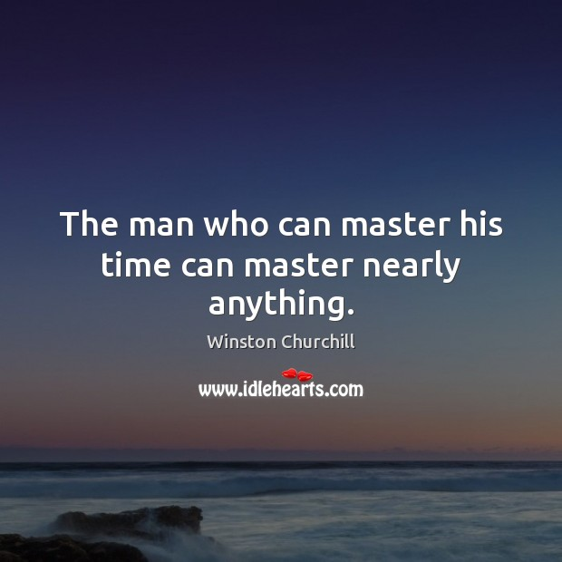 Image, The man who can master his time can master nearly anything.