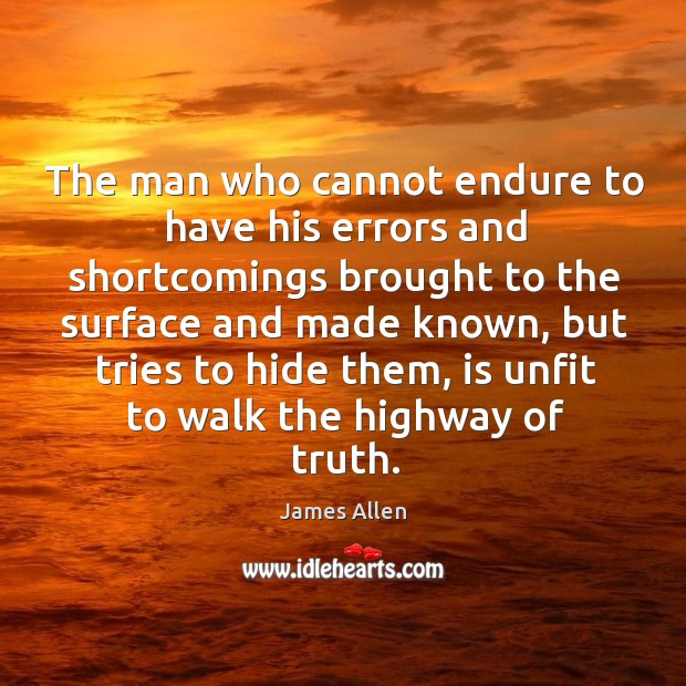The man who cannot endure to have his errors and shortcomings brought to the surface and made known Image
