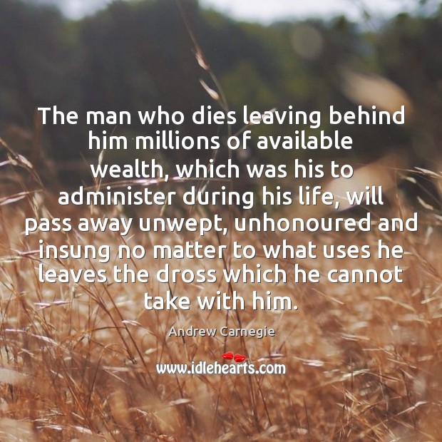 The man who dies leaving behind him millions of available wealth, which Image