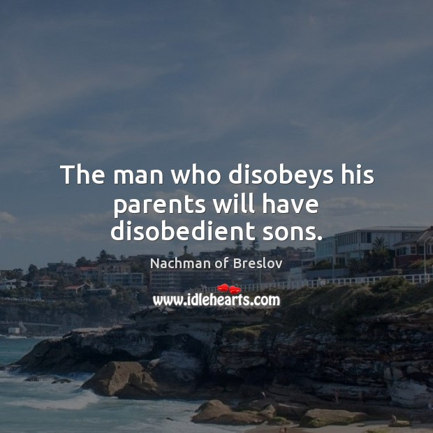 The man who disobeys his parents will have disobedient sons. Image