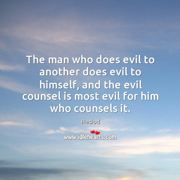 The man who does evil to another does evil to himself Image