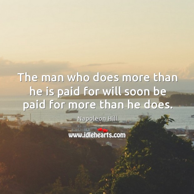 Image, The man who does more than he is paid for will soon be paid for more than he does.