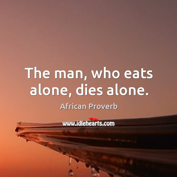 Image, The man, who eats alone, dies alone.