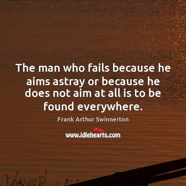 The man who fails because he aims astray or because he does Image