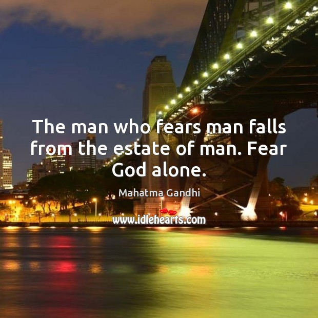 Image, The man who fears man falls from the estate of man. Fear God alone.