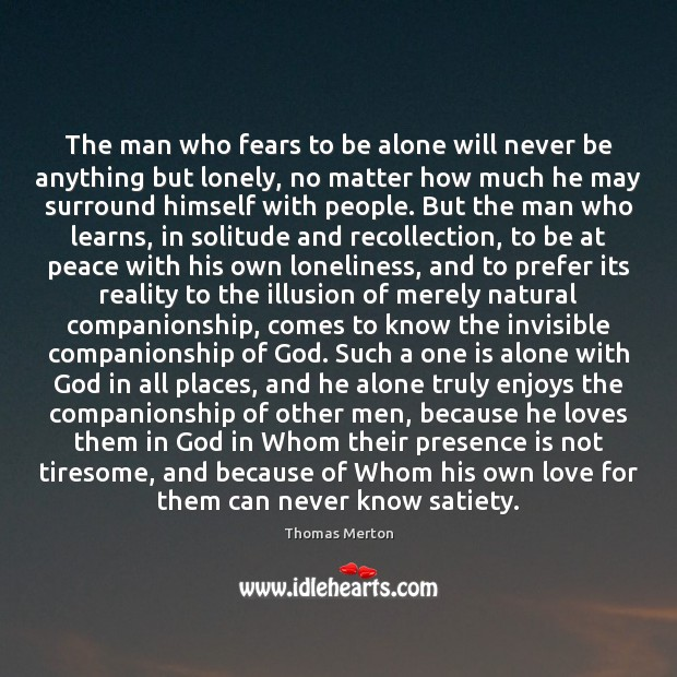 The man who fears to be alone will never be anything but Image