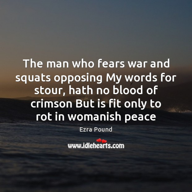 The man who fears war and squats opposing My words for stour, Ezra Pound Picture Quote