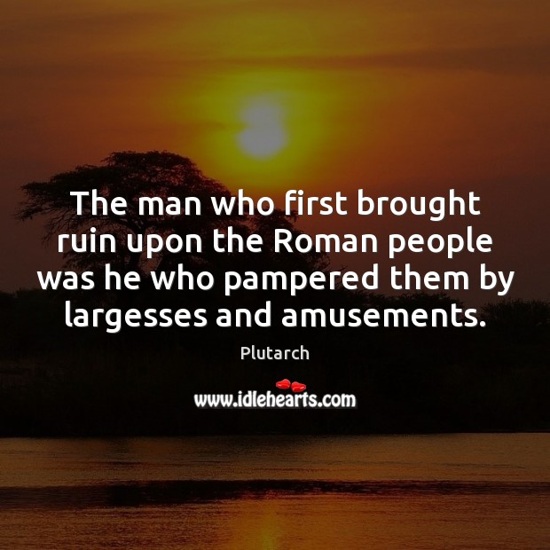 Image, The man who first brought ruin upon the Roman people was he