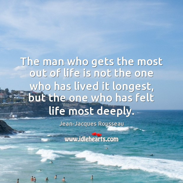 The man who gets the most out of life is not the Jean-Jacques Rousseau Picture Quote